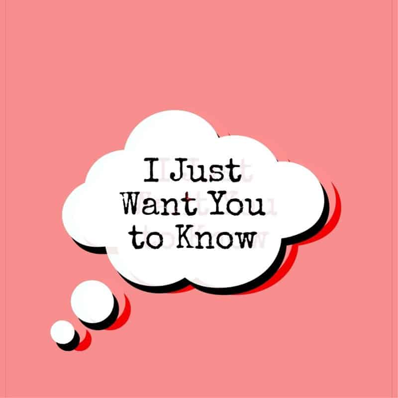 I want you to know…..